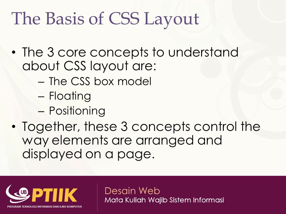 The Basis of CSS Layout The 3 core concepts to understand about CSS layout are: The CSS box model.