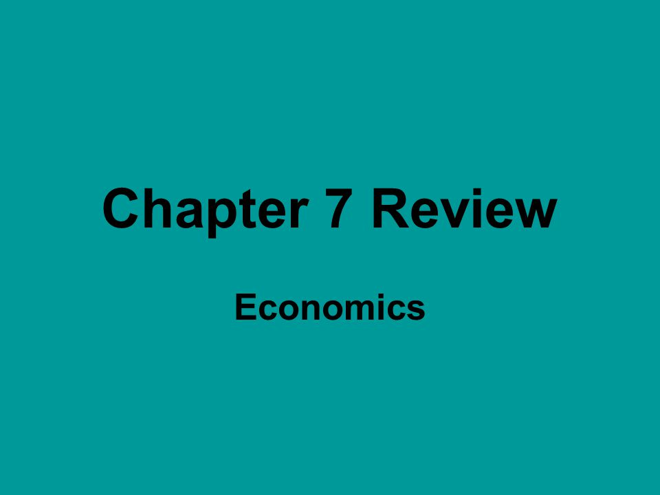 Chapter 7 Review Economics