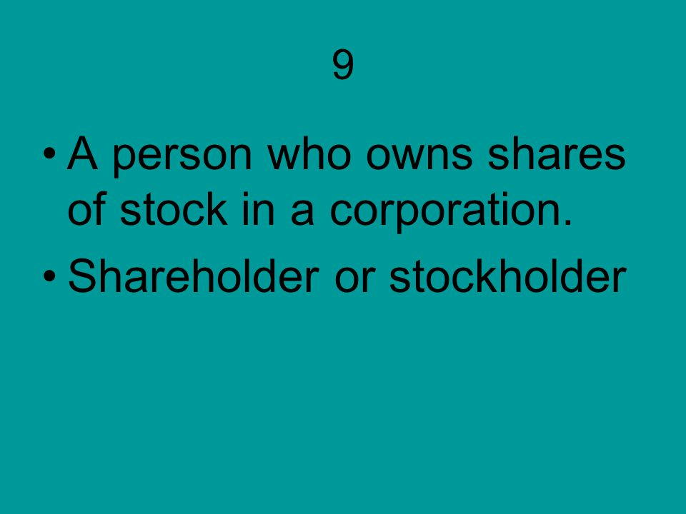 A person who owns shares of stock in a corporation.