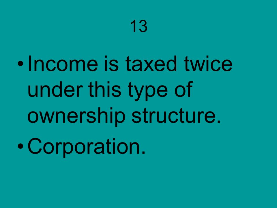 Income is taxed twice under this type of ownership structure.