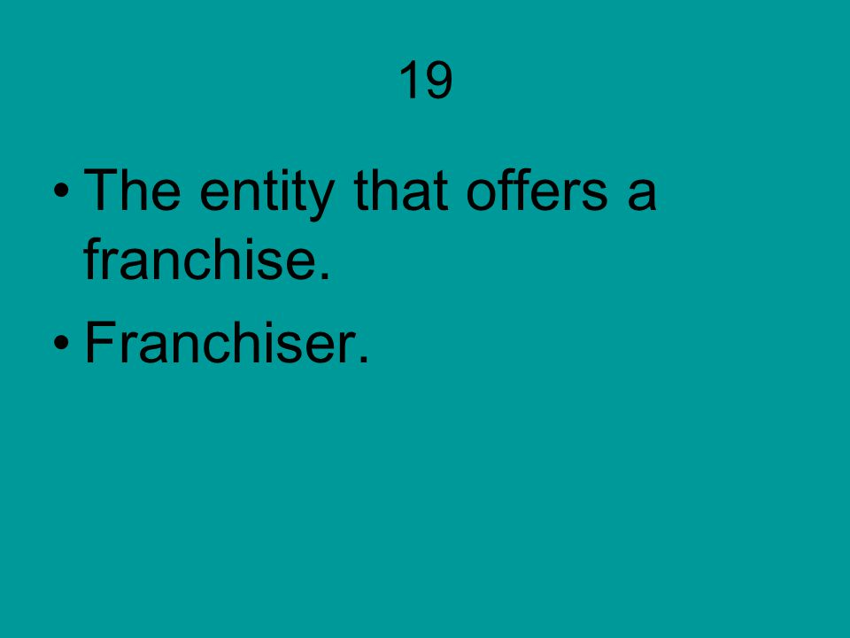 The entity that offers a franchise. Franchiser.