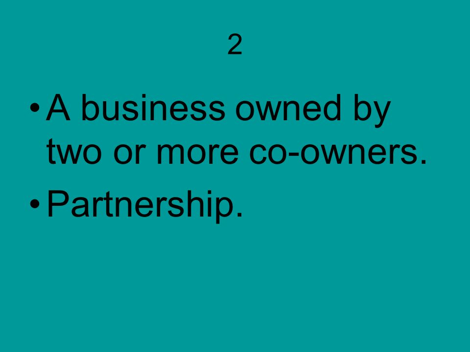 A business owned by two or more co-owners. Partnership.