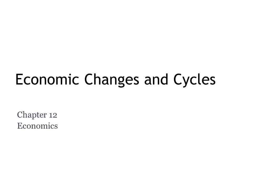 Economic Changes and Cycles