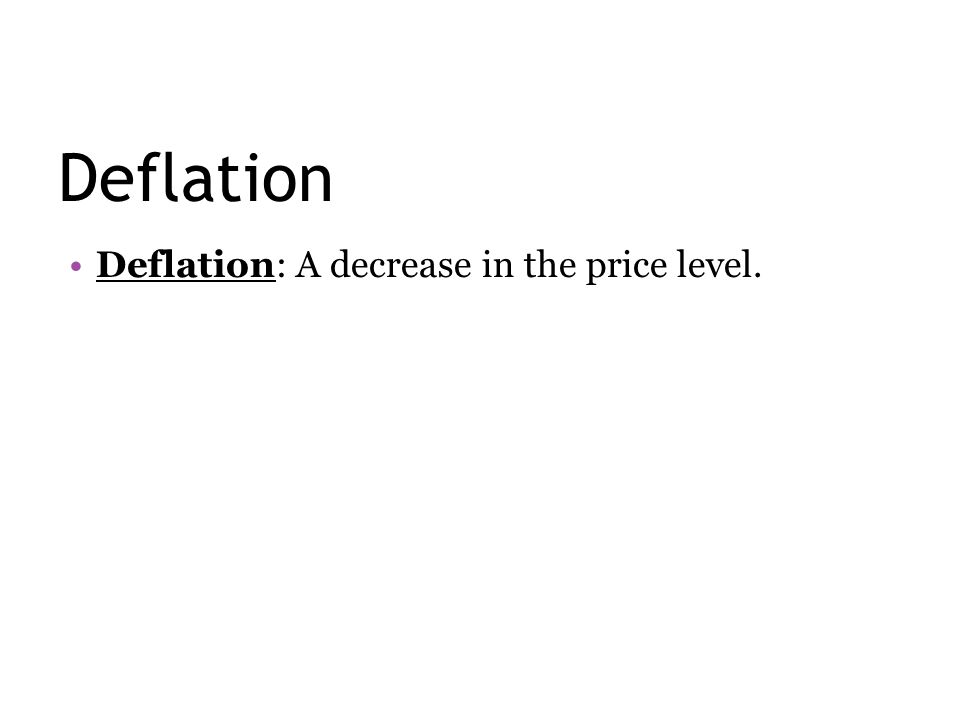 Deflation Deflation: A decrease in the price level.