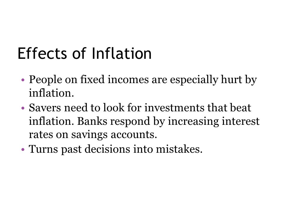 Effects of Inflation People on fixed incomes are especially hurt by inflation.