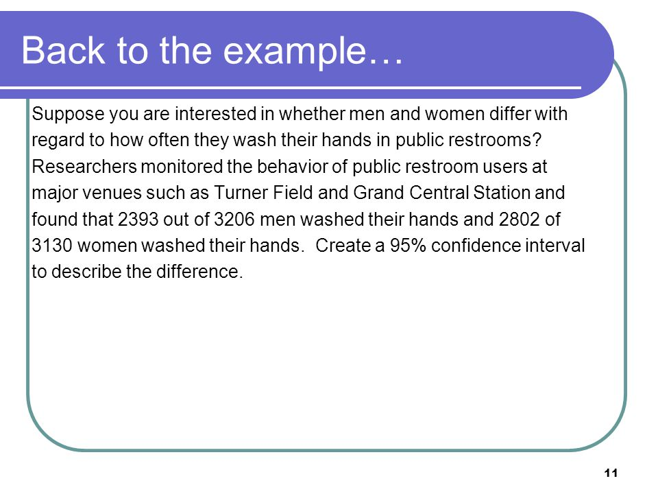 Back to the example… Suppose you are interested in whether men and women differ with. regard to how often they wash their hands in public restrooms
