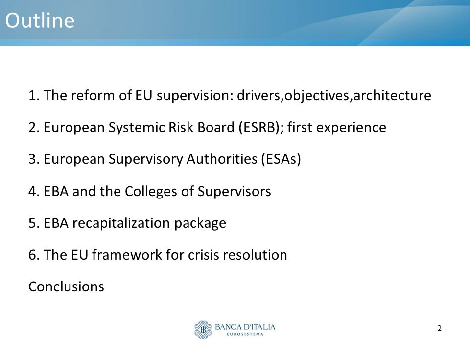 Outline 1. The reform of EU supervision: drivers,objectives,architecture. 2. European Systemic Risk Board (ESRB); first experience.
