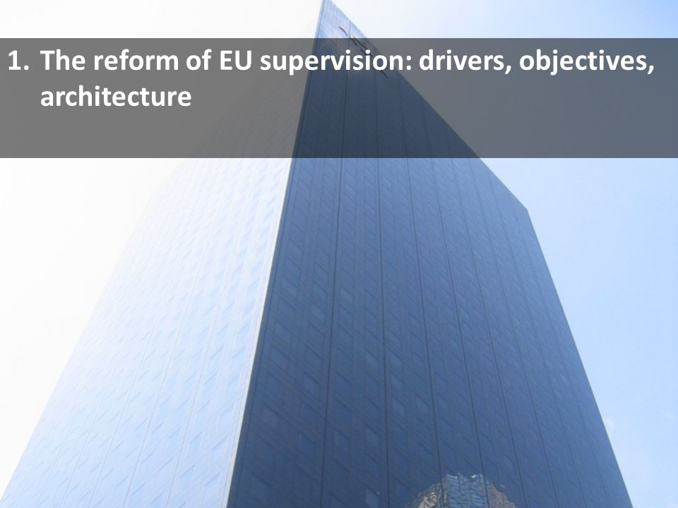 The reform of EU supervision: drivers, objectives, architecture