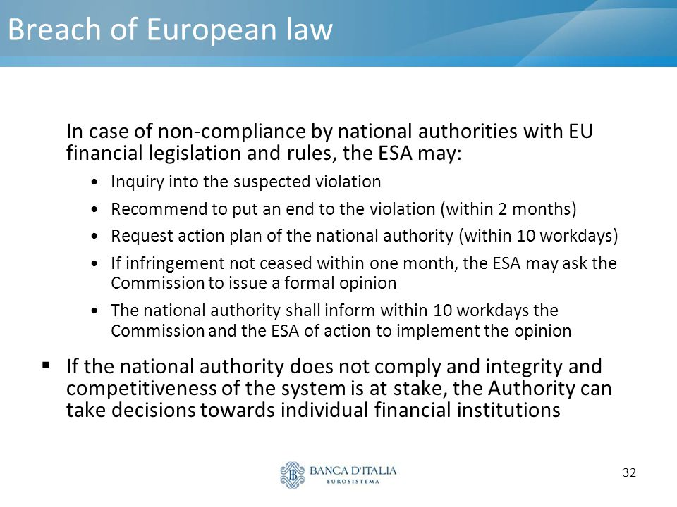 Breach of European law In case of non-compliance by national authorities with EU financial legislation and rules, the ESA may: