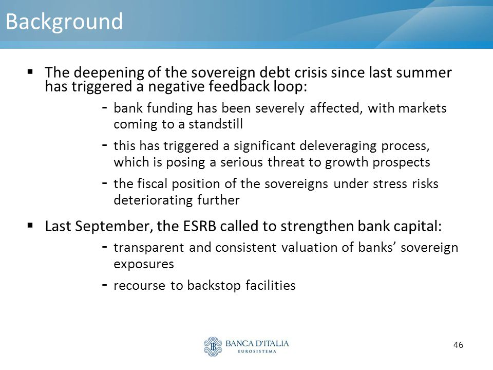 Background The deepening of the sovereign debt crisis since last summer has triggered a negative feedback loop: