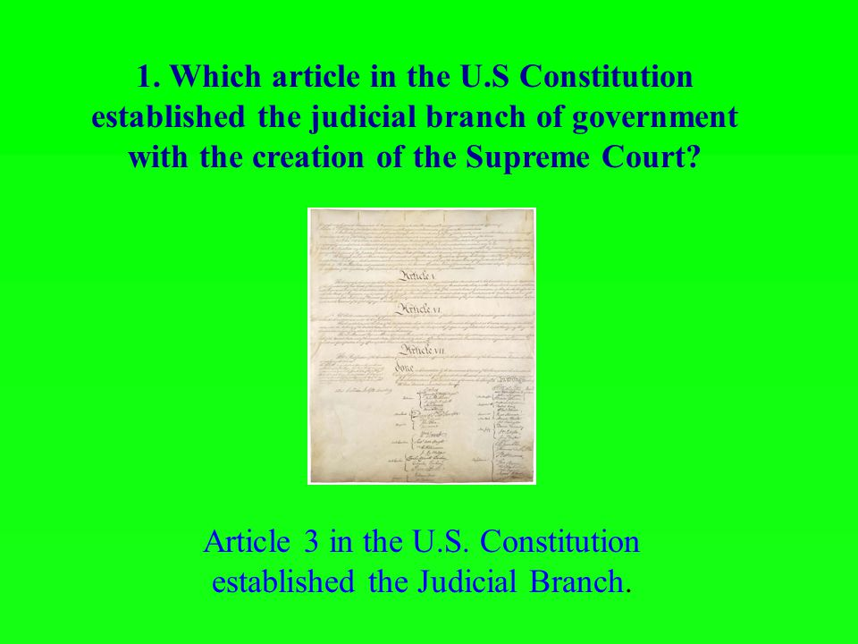 Article 3 in the U.S. Constitution established the Judicial Branch.