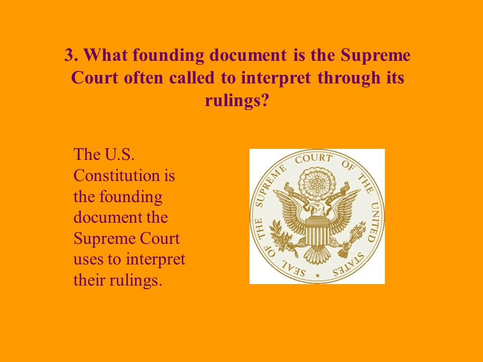 3. What founding document is the Supreme Court often called to interpret through its rulings