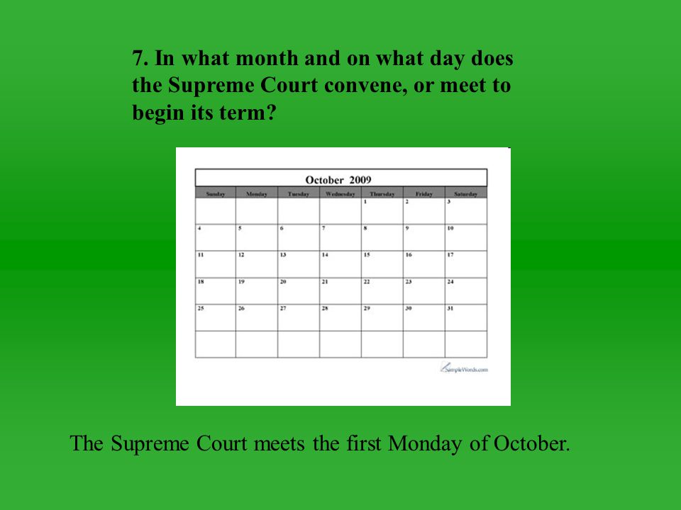 7. In what month and on what day does the Supreme Court convene, or meet to begin its term
