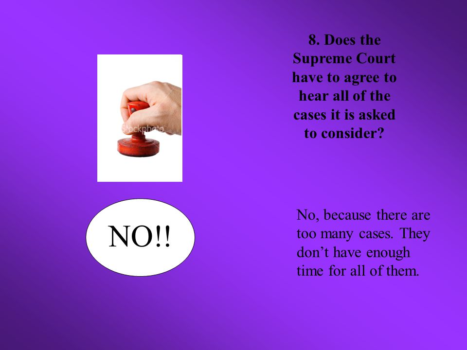 8. Does the Supreme Court have to agree to hear all of the cases it is asked to consider