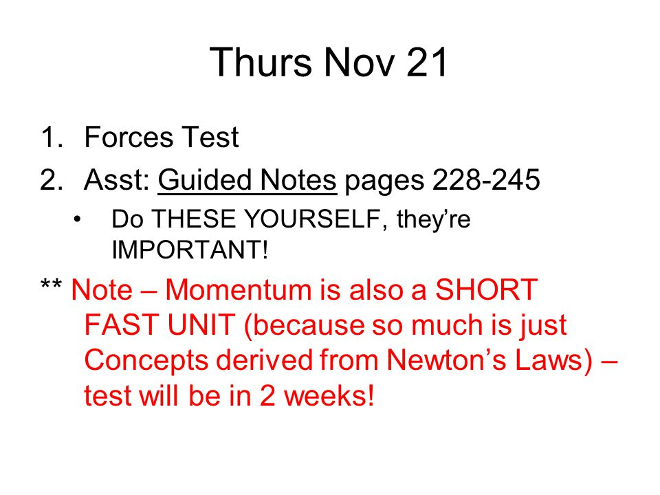 Thurs Nov 21 Forces Test Asst: Guided Notes pages 228-245