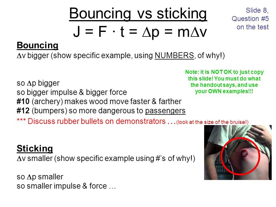 Bouncing vs sticking J = F · t = p = mv