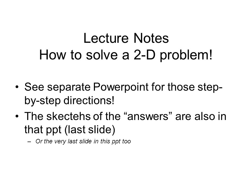 Lecture Notes How to solve a 2-D problem!