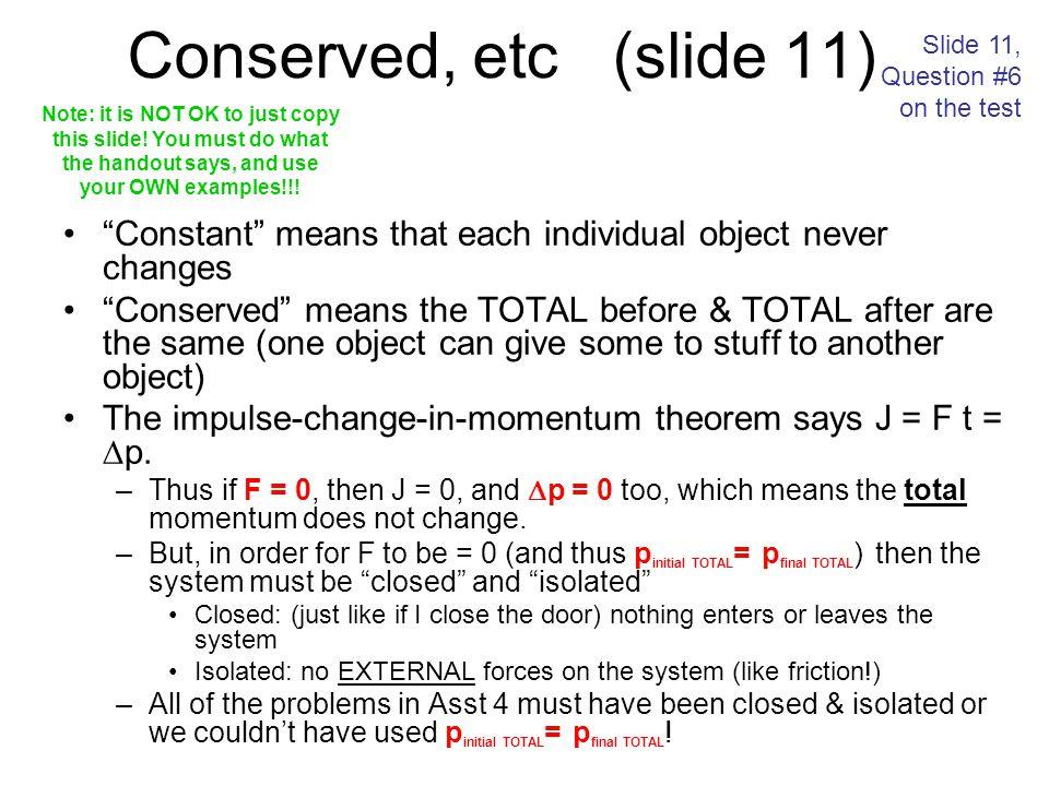 Conserved, etc (slide 11) Slide 11, Question #6 on the test.