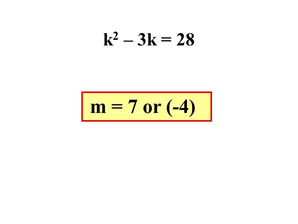 k2 – 3k = 28 m = 7 or (-4)