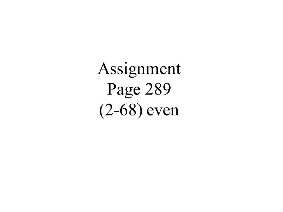 Assignment Page 289 (2-68) even