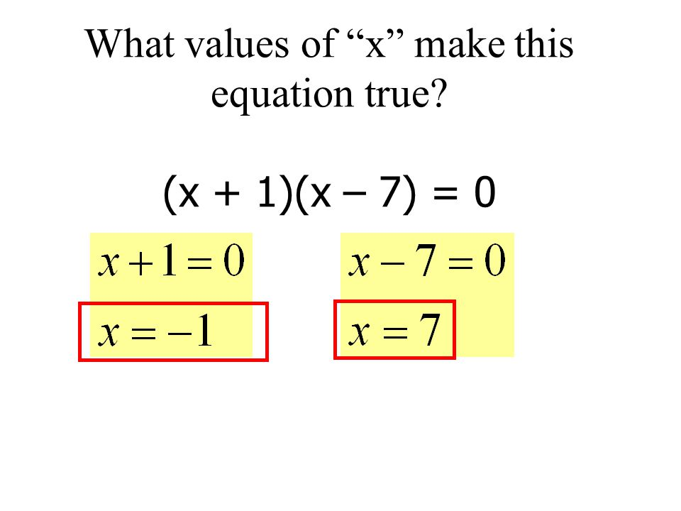 What values of x make this equation true (x + 1)(x – 7) = 0