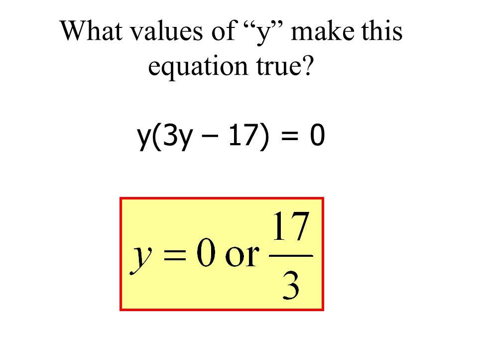 What values of y make this equation true y(3y – 17) = 0