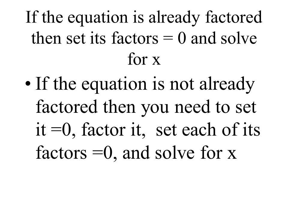 If the equation is already factored then set its factors = 0 and solve for x