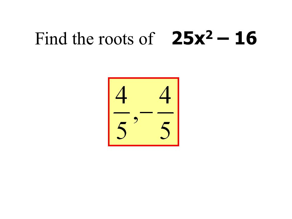 Find the roots of 25x2 – 16