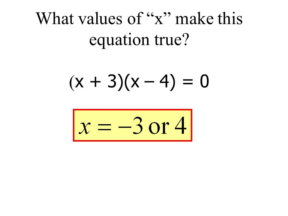 What values of x make this equation true (x + 3)(x – 4) = 0