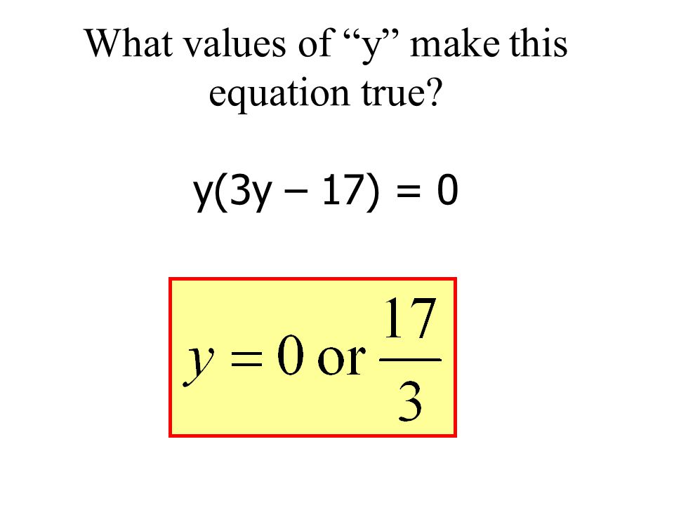 What values of y make this equation true y(3y – 17) = 0