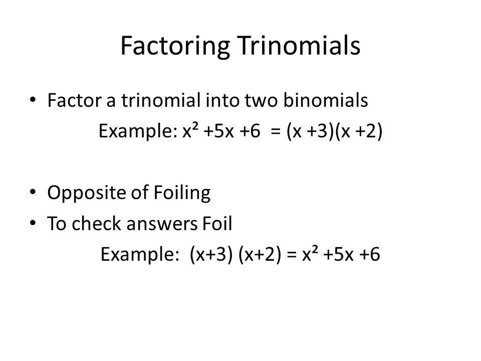 Factoring Trinomials Factor a trinomial into two binomials