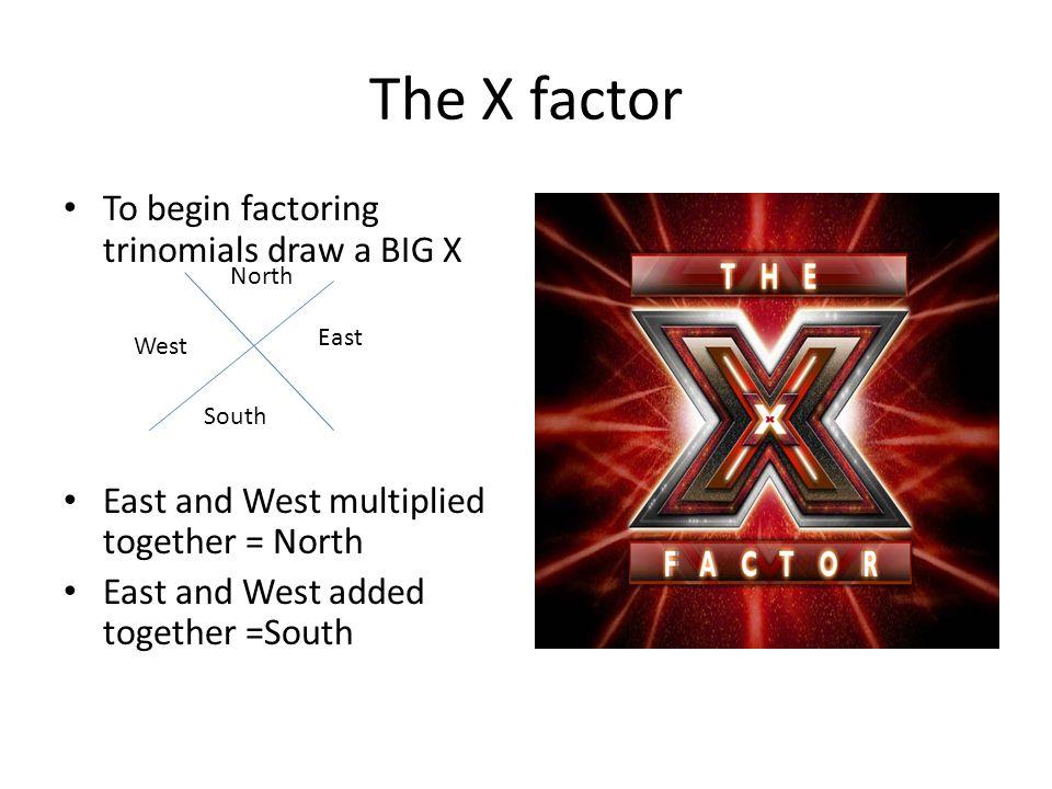 The X factor To begin factoring trinomials draw a BIG X