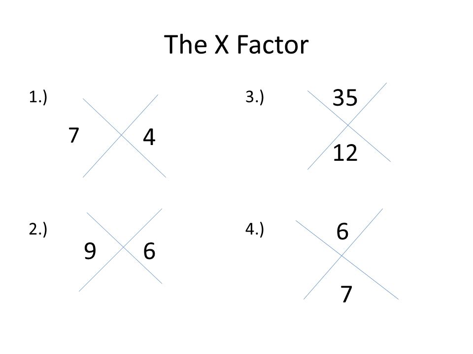 The X Factor 35 1.) 2.) 3.) 4.) 7 4 12 6 9 6 7