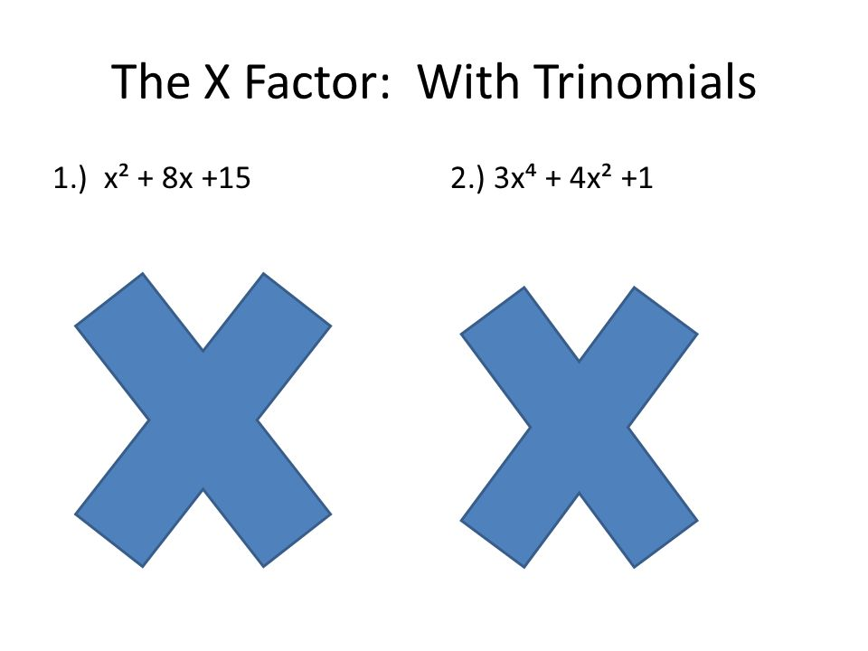 The X Factor: With Trinomials
