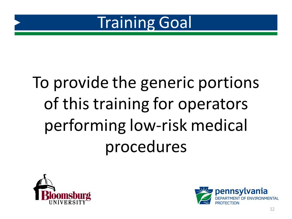 Training Goal To provide the generic portions of this training for operators performing low-risk medical procedures.