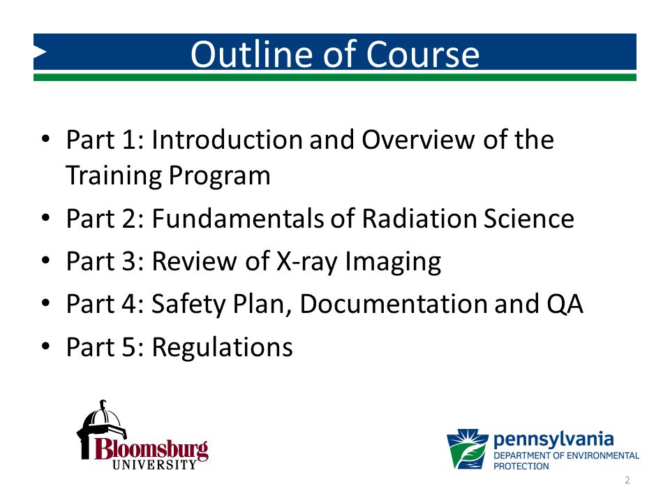 Outline of Course Part 1: Introduction and Overview of the Training Program. Part 2: Fundamentals of Radiation Science.