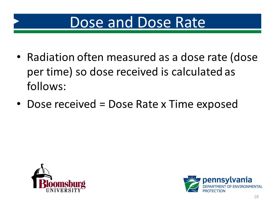 Dose and Dose Rate Radiation often measured as a dose rate (dose per time) so dose received is calculated as follows: