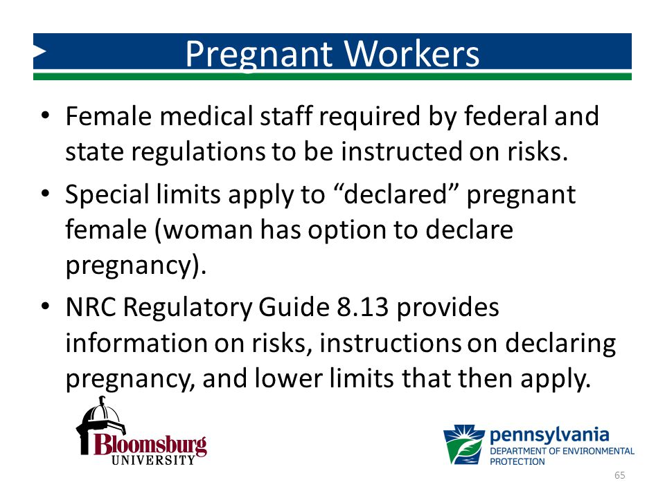 Pregnant Workers Female medical staff required by federal and state regulations to be instructed on risks.