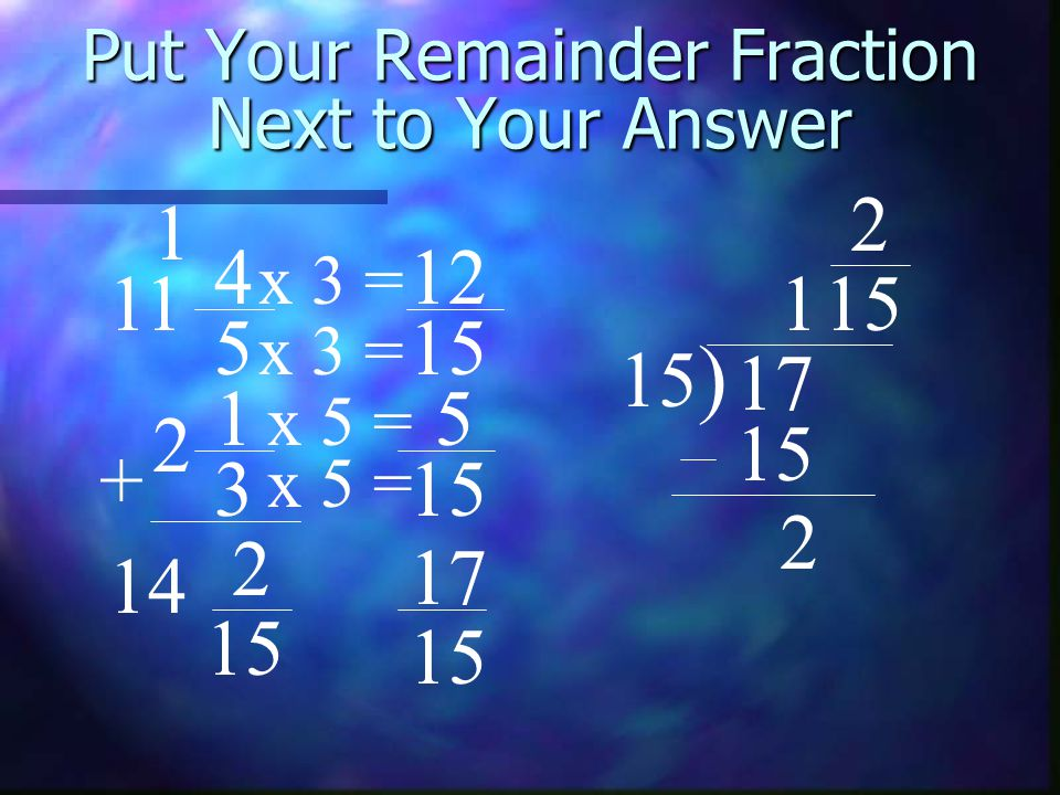 Put Your Remainder Fraction Next to Your Answer