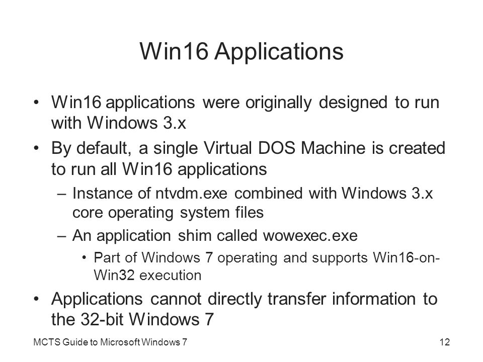 Win16 Applications Win16 applications were originally designed to run with Windows 3.x.