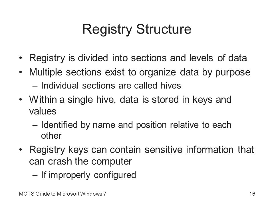 Registry Structure Registry is divided into sections and levels of data. Multiple sections exist to organize data by purpose.