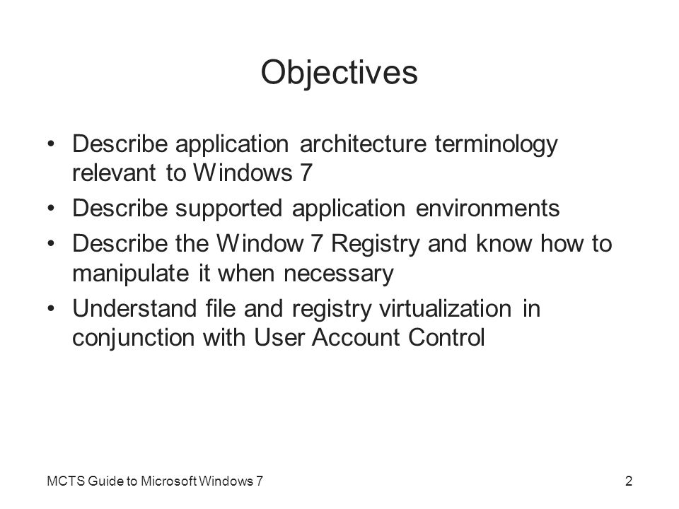 Objectives Describe application architecture terminology relevant to Windows 7. Describe supported application environments.