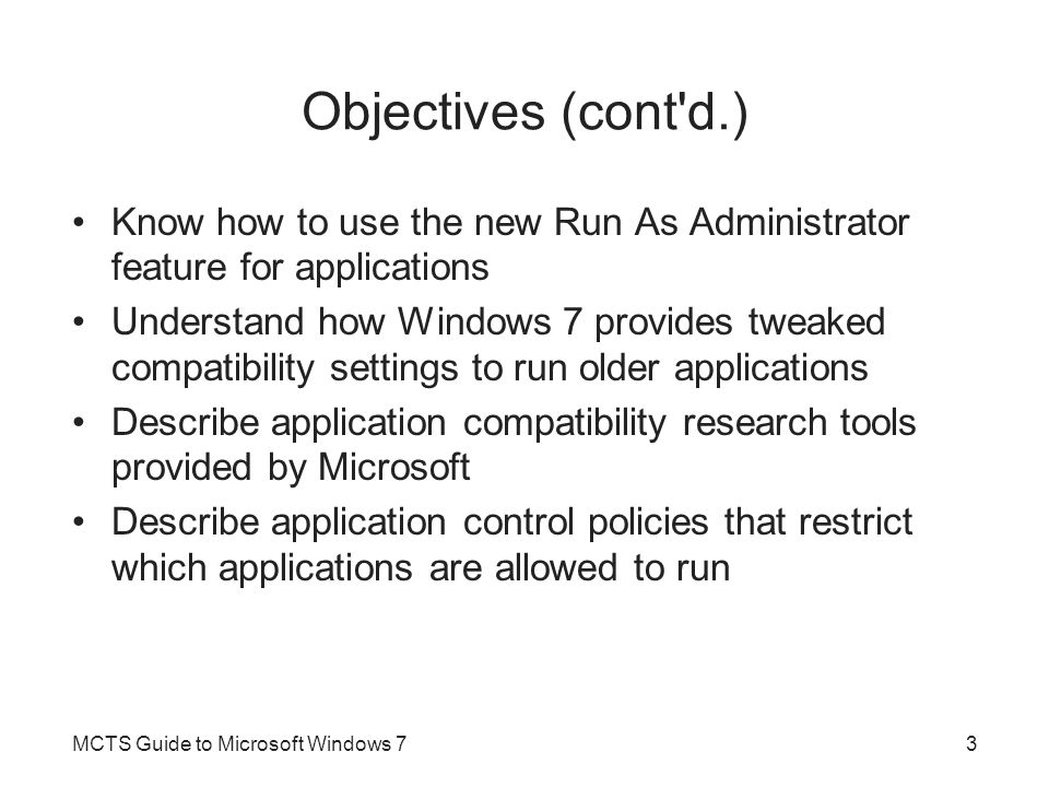 Objectives (cont d.) Know how to use the new Run As Administrator feature for applications.