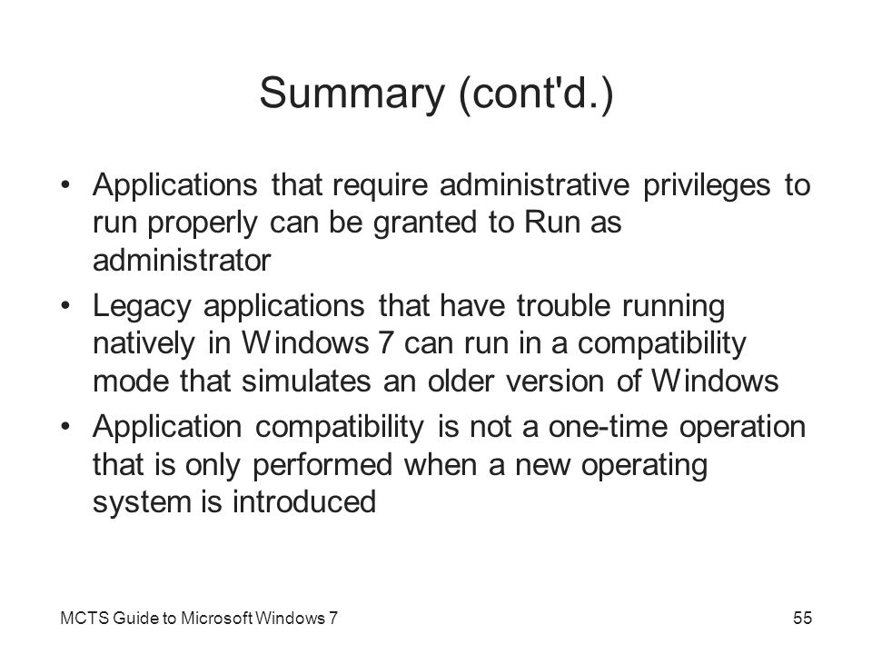 Summary (cont d.) Applications that require administrative privileges to run properly can be granted to Run as administrator.