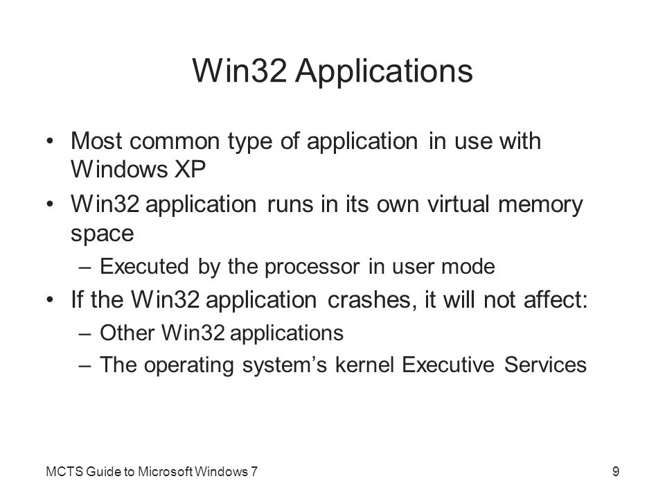 Win32 Applications Most common type of application in use with Windows XP. Win32 application runs in its own virtual memory space.