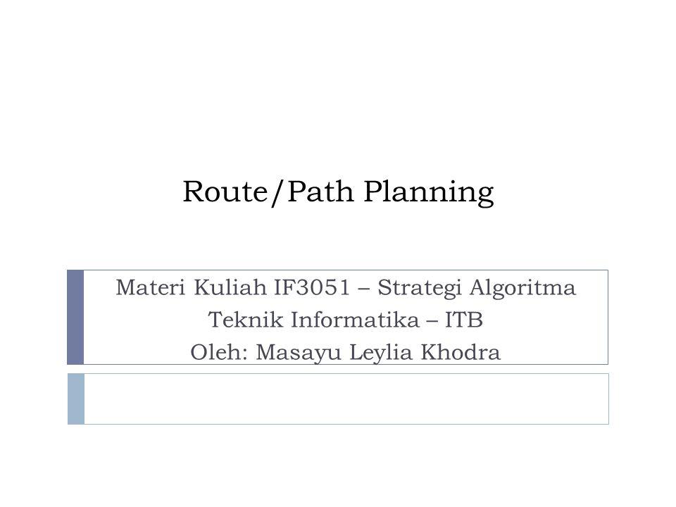 Route/Path Planning Materi Kuliah IF3051 – Strategi Algoritma