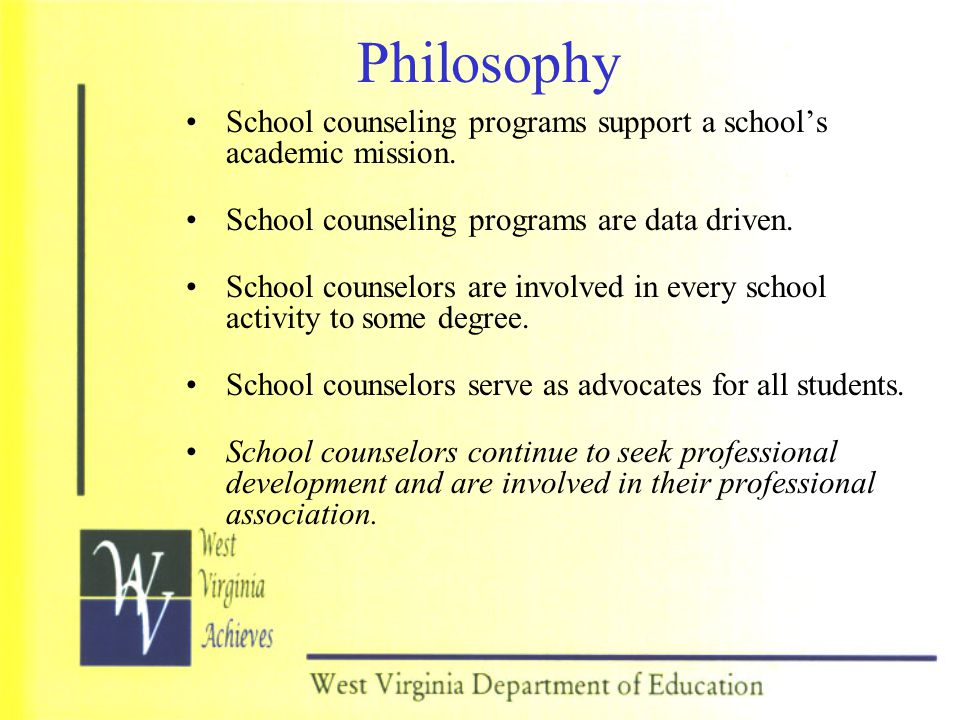Philosophy School counseling programs support a school's academic mission. School counseling programs are data driven.