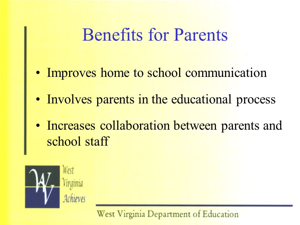 Benefits for Parents Improves home to school communication