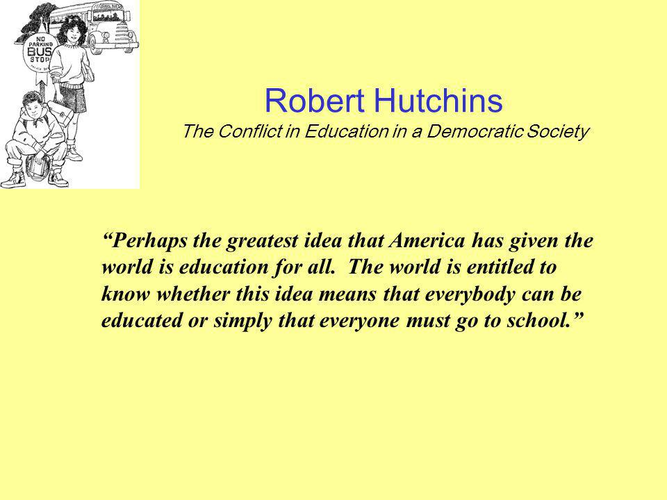 Robert Hutchins The Conflict in Education in a Democratic Society