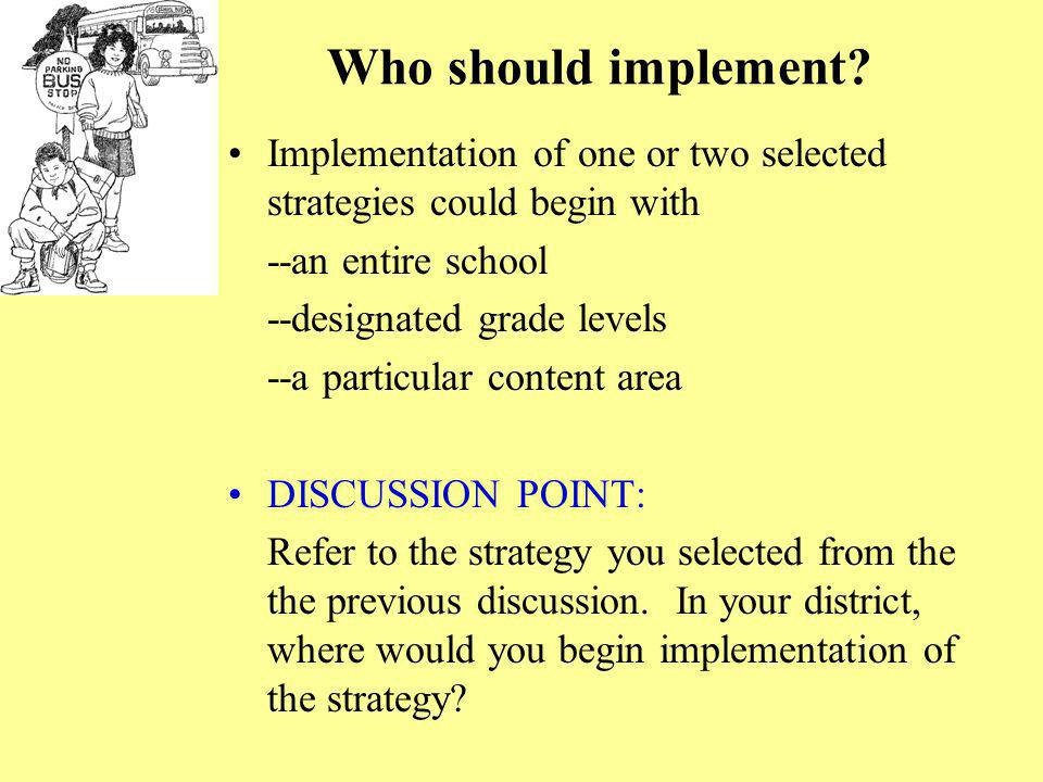 Who should implement Implementation of one or two selected strategies could begin with. --an entire school.